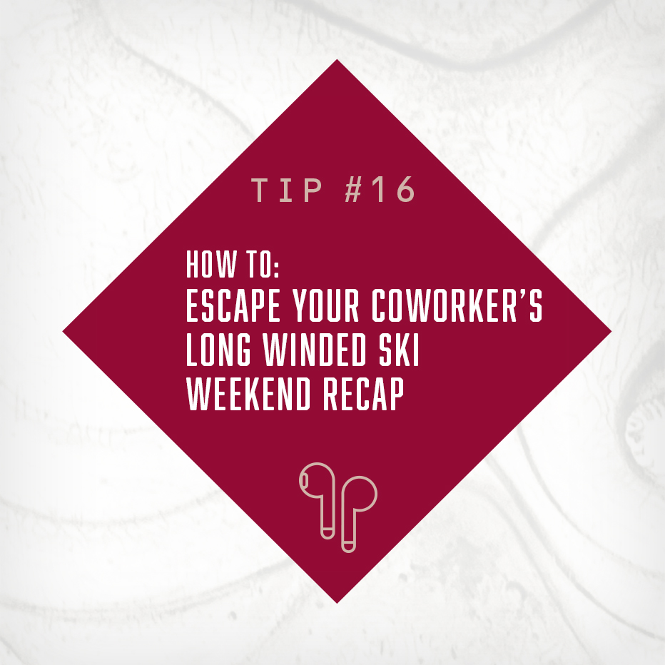 HOW TO: ESCAPE YOUR COWORKER'S LONG-WINDED SKI WEEKEND RECAP