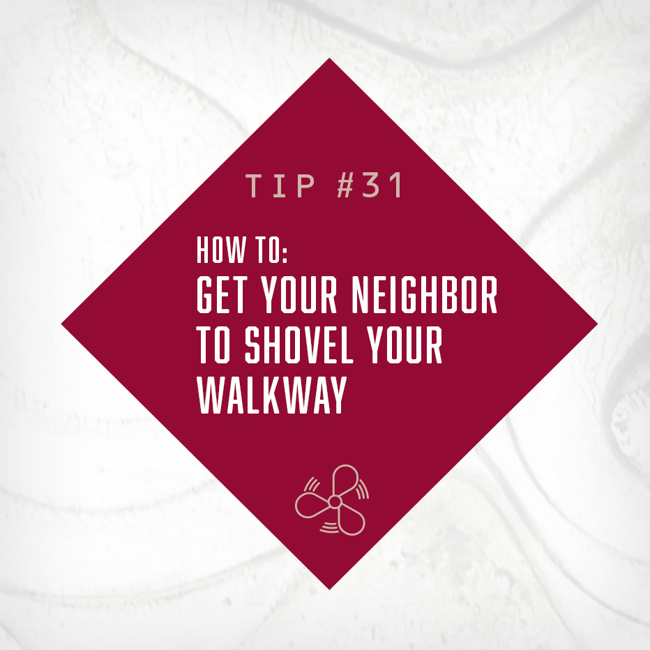 HOW TO: GET YOUR NEIGHBOR  TO SHOVEL YOUR WALKWAY