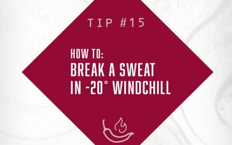 HOW TO:  BREAK A SWEAT  IN -20° WINDCHILL
