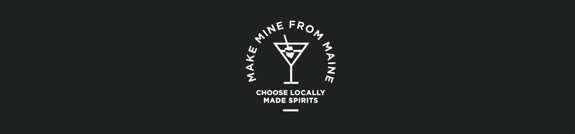 Make mine from Maine - Choose locally made spirits